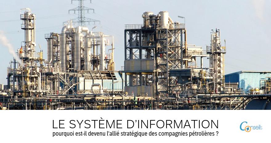 Le système d'information, pourquoi est-il devenu l'allié stratégique des compagnies pétrolières ?